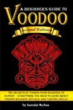 Voodoo: The Secrets of Voodoo from Beginner to Expert ~ Everything You Need to Know about Voodoo Religion, Rituals, and Casting Spells