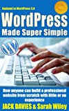 img - for WordPress Made Super Simple - How Anyone Can Build A Professional Website From Scratch With Little Or No Experience (Super Simple Series) book / textbook / text book