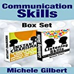 The Communication Skills Box Set: Instant Charisma and Listening Skills - Talk, Impress, and Make Anyone Like You; and Master the Art of Listening and Communication | Michele Gilbert