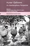 img - for Hunter-Gatherers: An Interdisciplinary Perspective (Biosocial Society Symposium Series) book / textbook / text book