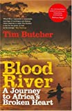 Blood River: A Journey to Africa's Broken Heart Tim Butcher