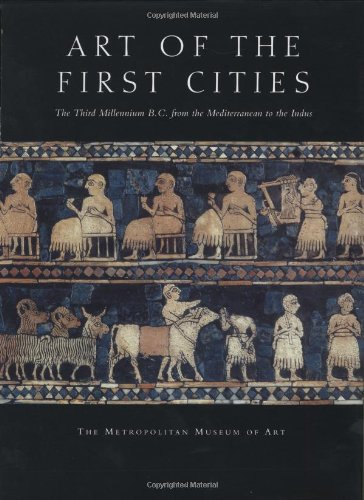 Art of the First Cities: The Third Millennium B.C. from the Mediterranean to the Indus (Metropolitan Museum of Art)