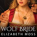 Wolf Bride: Lust in the Tudor Court, Book 1 (       UNABRIDGED) by Elizabeth Moss Narrated by Charlotte Anne Dore