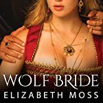 Wolf Bride: Lust in the Tudor Court, Book 1 | Elizabeth Moss