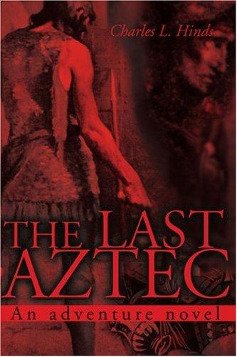 The Last Aztec: An Adventure Novel