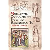 Medieval Costume and How to Recreate It (Dover Fashion and Costumes) ~ Dorothy Hartley