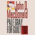 Pale Gray for Guilt: A Travis McGee Novel, Book 9 (       UNABRIDGED) by John D. MacDonald Narrated by Robert Petkoff