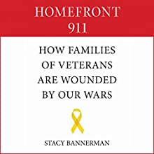 Homefront 911: How Veterans' Families Are Wounded by Our Wars (       UNABRIDGED) by Stacy Bannerman Narrated by Moira Driscoll