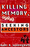 Killing Memory, Seeking Ancestors