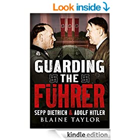 Guarding the Fuhrer: Sepp Dietrich and Adolf Hitler