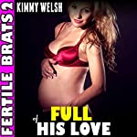 Full of His Love: Fertile Brats, Book 2 | Kimmy Welsh
