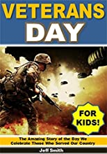 Veterans Day for Kids The Amazing Story of the Day We Celebrate All the Men and Women Who Served Our