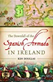 img - for The Downfall of the Spanish Armada in Ireland book / textbook / text book