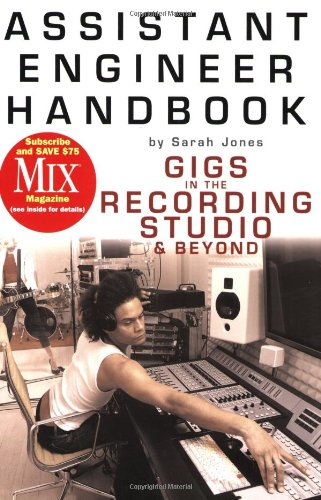 Assistant Engineer Handbook: Gigs in the Recording Studio...