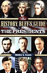 The History Buff's Guide to the Presidents (Key People, Places, and Events)