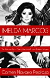 Imelda Marcos: The Rise and Fall of One of the World's Most Powerful Women