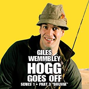 Giles Wemmbley Hogg Goes Off, Series 1, Part 3: Bolivia | [BBC Audiobooks]
