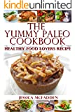 The Yummy Paleo Cookbook: Healthy Food Lovers Recipe (English Edition)