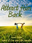 Attract Him Back: Master the Law of A...