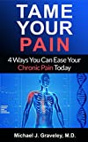 Tame Your Pain: 4 Ways You Can Ease Your Chronic Pain Today