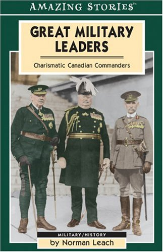 Great Military Leaders: Charismatic Canadian Commanders (An Amazing Stories Book)