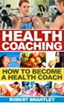 Health Coaching: How to become a heal...