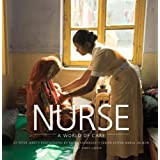 NURSE: A World of Care [Hardcover] [2008] (Author) Peter Jaret, Photographs by Karen Kasmauski, Senior Editor~...