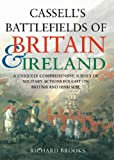 Cassell's Battlefields of Britain & Ireland: A Uniquely Comprehensive Survey of Military Actions Fought on British and Irish Soil