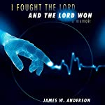 I Fought the Lord, And the Lord Won: A Memoir | James W. Anderson