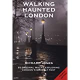 Walking Haunted London: 25 Original Walks Exploring London's Ghostly Pastby Richard Jones