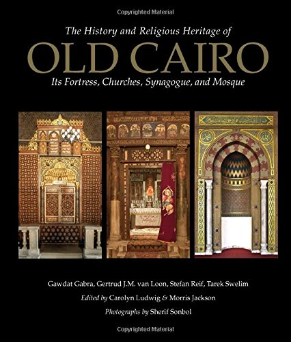The History and Religious Heritage of Old Cairo: Its Fortress, Churches, Synagogue, and Mosque