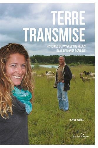 Terre transmise : histoires de passages de relais dans le monde agricole