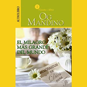 El Milagro Más Grande del Mundo: Memorandum de Dios Para Ti [The Greatest Miracle in the World] | [Og Mandino]