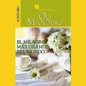 El Milagro Más Grande del Mundo: Memorandum de Dios Para Ti [The Greatest Miracle in the World] | [Og Mandino]
