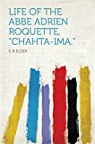 "Life of the Abbe Adrien Roquette, ""Chahta-Ima."""