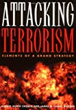 Attacking Terrorism: Elements of a Grand Strategy First Edition by Cronin, Audrey Kurth published by Georgetown University Press