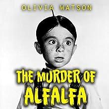 The Murder of Alfalfa Audiobook by Olivia Watson Narrated by Gene Blake
