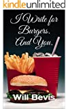 I Write for Burgers. And You.