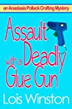 Assault with a Deadly Glue Gun (An Anastasia Pollack Crafting Mystery Book 1)