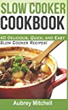 Slow Cooker Cookbook: 40 Delicious, Quick, and Easy Slow Cooker Recipes! Aubrey Mitchell