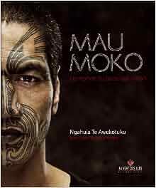 Mau Moko : Le monde du tatouage maori: Ngahuia Te awekotuku