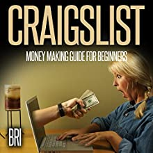 Craigslist: Money Making Guide for Beginners: How to Make Money Online (       UNABRIDGED) by Bri Narrated by Katherine Thompson