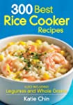 300 Best Rice Cooker Recipes: Also In...