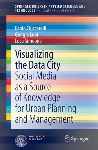 Visualizing the Data City: Social Media as a Source of Knowledge for Urban Planning and Management (SpringerBriefs in Applied Sciences and Technology / PoliMI SpringerBriefs)