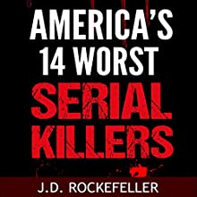 America's 14 Worst Serial Killers Audiobook by J. D. Rockefeller Narrated by Scott Clem