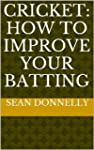 Cricket: How to Improve Your Batting...