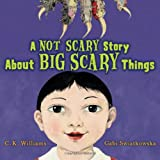 A Not Scary Story About Big Scary Things (0152054669) by Williams, C. K.