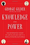 Knowledge and Power: The Information Theory of Capitalism and How it is Revolutionizing our World (1621570274) by Gilder, George