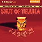 Shot of Tequila: A Jacqueline 'Jack' Daniels Mystery (       UNABRIDGED) by J. A. Konrath Narrated by Luke Daniels
