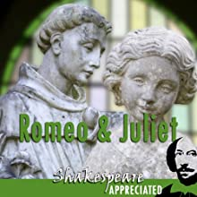 Romeo and Juliet: Shakespeare Appreciated: (Unabridged, Dramatised, Commentary Options) (       UNABRIDGED) by William Shakespeare, Simon Potter, Phil Viner Narrated by Joan Walker, Christopher Kelham, Sara Bowes